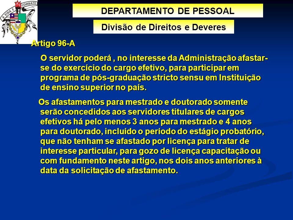 DEPARTAMENTO DE PESSOAL Divisão de Direitos e Deveres Artigo 96-A Artigo 96-A O servidor poderá, no interesse da Administração afastar- se do exercíci