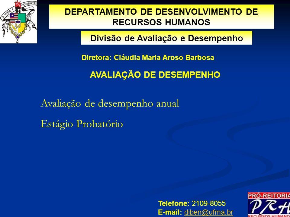 Divisão de Avaliação e Desempenho Telefone: 2109-8055 E-mail: diben@ufma.brdiben@ufma.br Diretora: Cláudia Maria Aroso Barbosa DEPARTAMENTO DE DESENVO