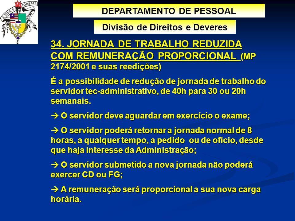 DEPARTAMENTO DE PESSOAL Divisão de Direitos e Deveres 34. JORNADA DE TRABALHO REDUZIDA COM REMUNERAÇÃO PROPORCIONAL (MP 2174/2001 e suas reedições) É