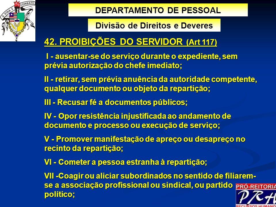DEPARTAMENTO DE PESSOAL Divisão de Direitos e Deveres 42. PROIBIÇÕES DO SERVIDOR (Art 117) I - ausentar-se do serviço durante o expediente, sem prévia