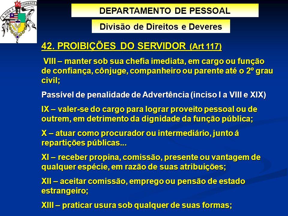 DEPARTAMENTO DE PESSOAL Divisão de Direitos e Deveres 42. PROIBIÇÕES DO SERVIDOR (Art 117) VIII – manter sob sua chefia imediata, em cargo ou função d