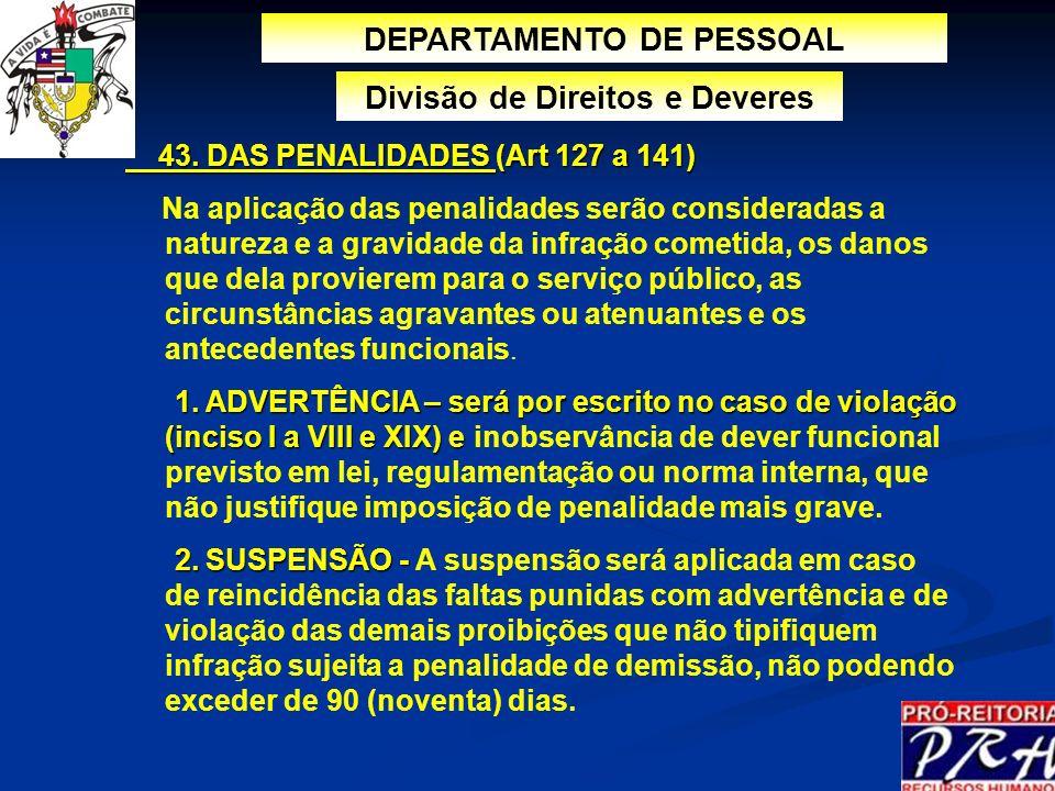 DEPARTAMENTO DE PESSOAL Divisão de Direitos e Deveres 43. DAS PENALIDADES (Art 127 a 141) 43. DAS PENALIDADES (Art 127 a 141) Na aplicação das penalid