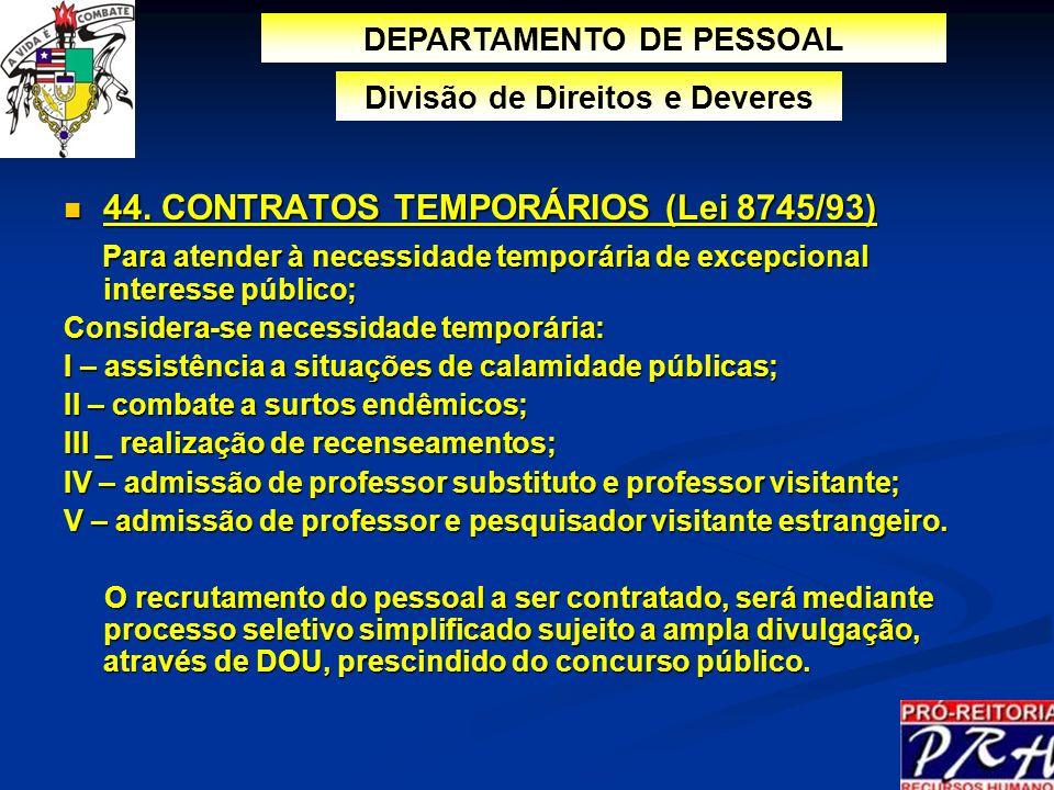 44. CONTRATOS TEMPORÁRIOS (Lei 8745/93) 44. CONTRATOS TEMPORÁRIOS (Lei 8745/93) Para atender à necessidade temporária de excepcional interesse público