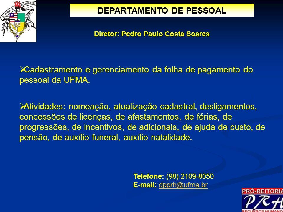 DEPARTAMENTO DE PESSOAL Diretor: Pedro Paulo Costa Soares Cadastramento e gerenciamento da folha de pagamento do pessoal da UFMA. Atividades: nomeação