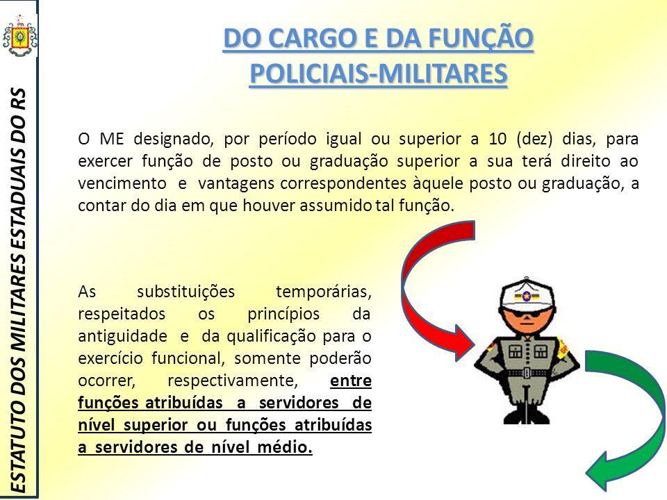 DO CARGO E DA FUNÇÃO POLICIAIS-MILITARES As substituições temporárias, respeitados os princípios da antiguidade e da qualificação para o exercício fun
