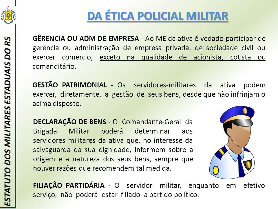 DA ÉTICA POLICIAL MILITAR ESTATUTO DOS MILITARES ESTADUAIS DO RS GÊRENCIA OU ADM DE EMPRESA - Ao ME da ativa é vedado participar de gerência ou admini