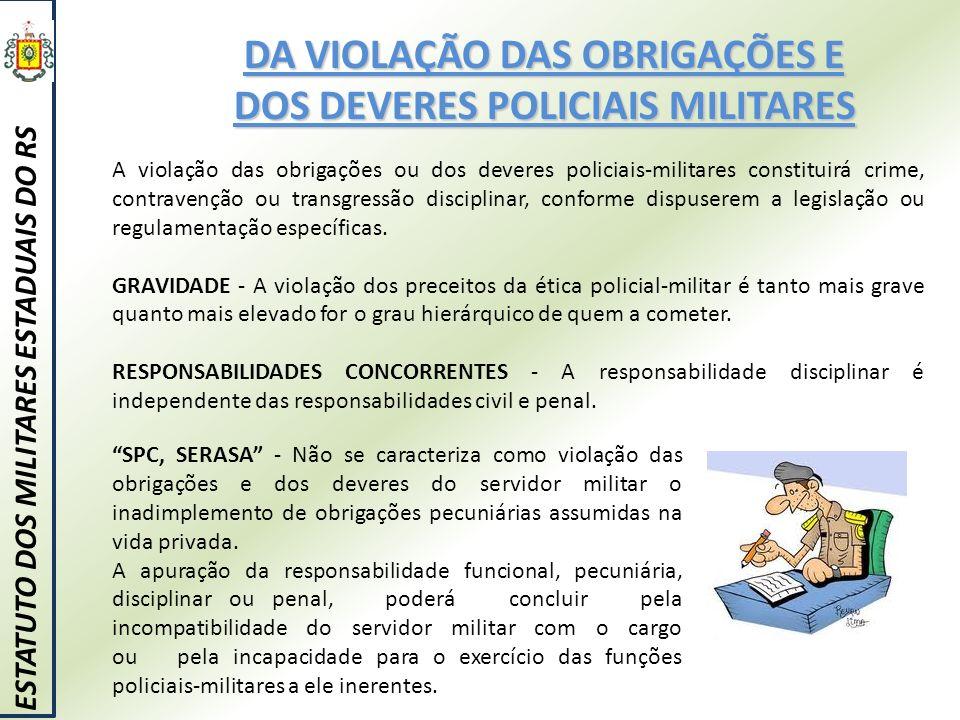 DA VIOLAÇÃO DAS OBRIGAÇÕES E DOS DEVERES POLICIAIS MILITARES ESTATUTO DOS MILITARES ESTADUAIS DO RS A violação das obrigações ou dos deveres policiais
