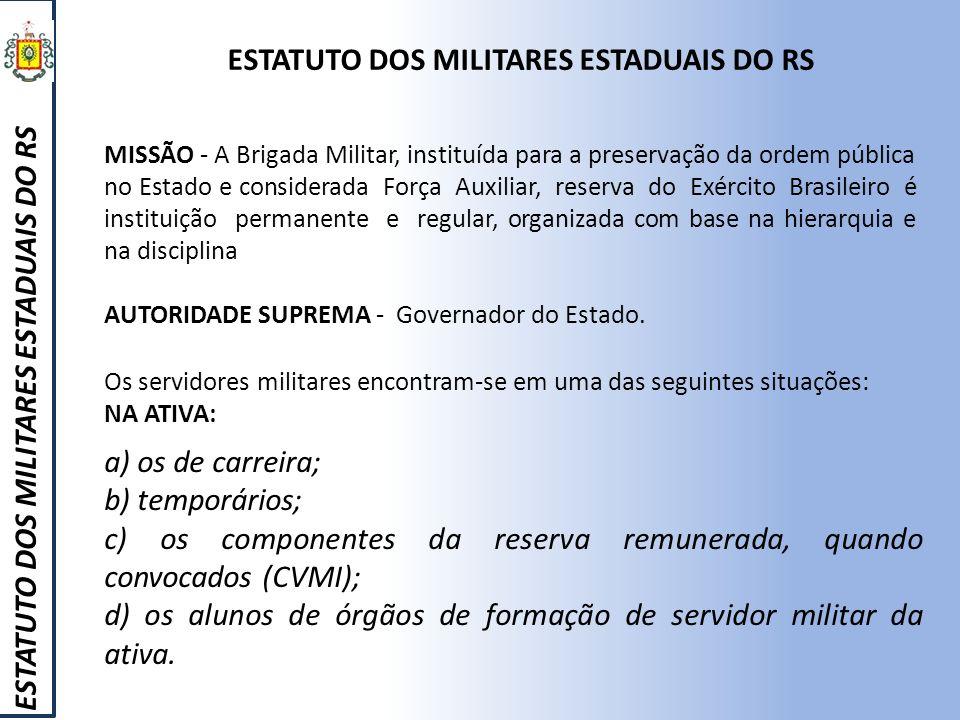 ESTATUTO DOS MILITARES ESTADUAIS DO RS MISSÃO - A Brigada Militar, instituída para a preservação da ordem pública no Estado e considerada Força Auxili