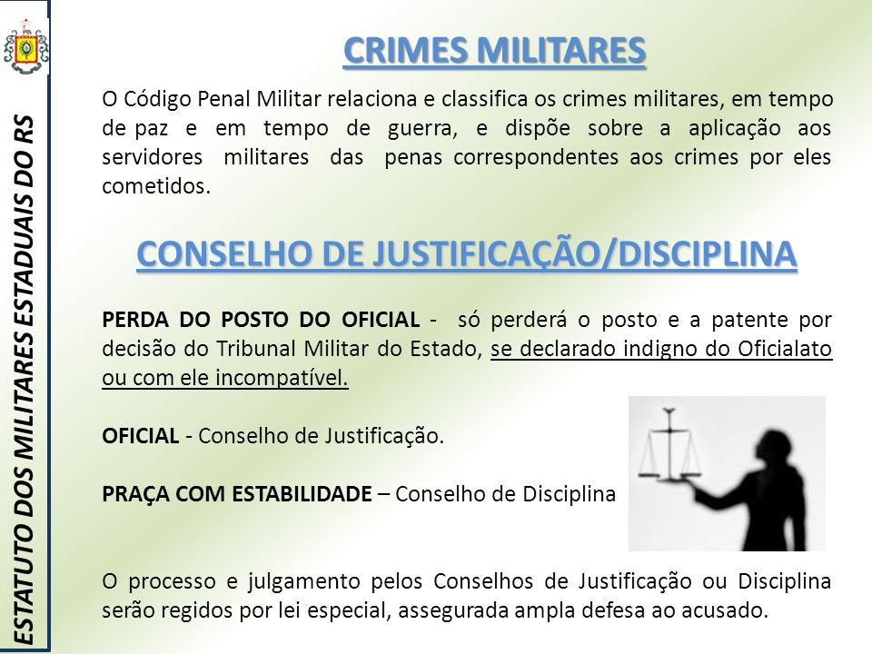 CRIMES MILITARES ESTATUTO DOS MILITARES ESTADUAIS DO RS O Código Penal Militar relaciona e classifica os crimes militares, em tempo de paz e em tempo