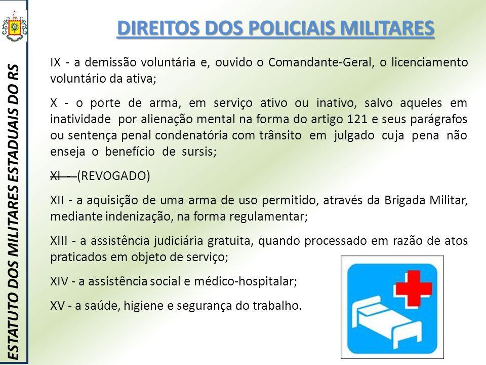DIREITOS DOS POLICIAIS MILITARES ESTATUTO DOS MILITARES ESTADUAIS DO RS IX - a demissão voluntária e, ouvido o Comandante-Geral, o licenciamento volun