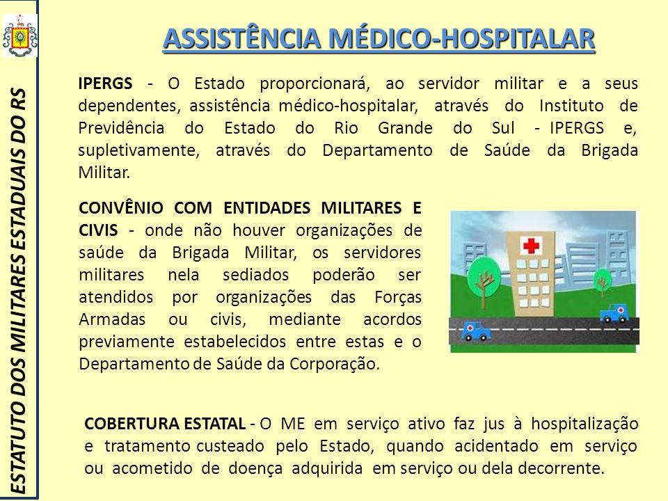 ASSISTÊNCIA MÉDICO-HOSPITALAR ESTATUTO DOS MILITARES ESTADUAIS DO RS IPERGS - O Estado proporcionará, ao servidor militar e a seus dependentes, assist