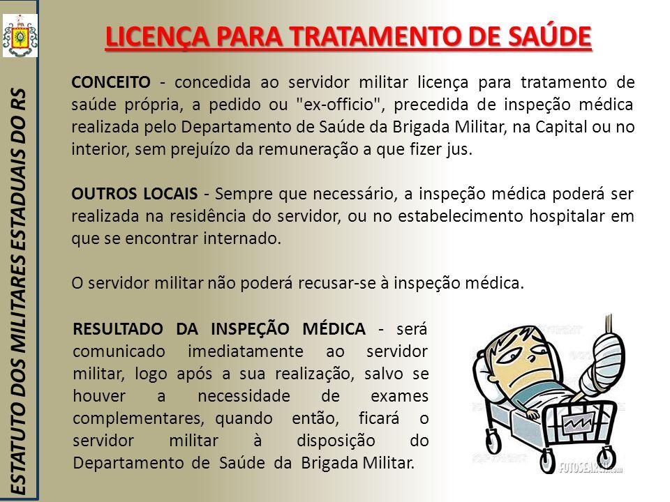 LICENÇA PARA TRATAMENTO DE SAÚDE ESTATUTO DOS MILITARES ESTADUAIS DO RS CONCEITO - concedida ao servidor militar licença para tratamento de saúde próp