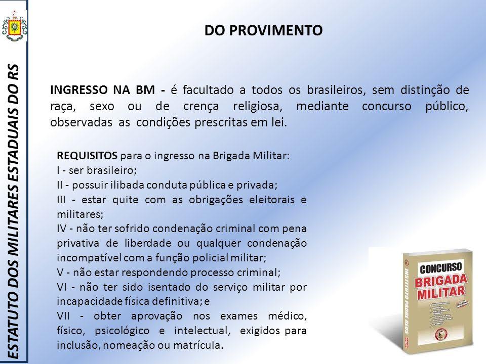 DO PROVIMENTO INGRESSO NA BM - é facultado a todos os brasileiros, sem distinção de raça, sexo ou de crença religiosa, mediante concurso público, obse