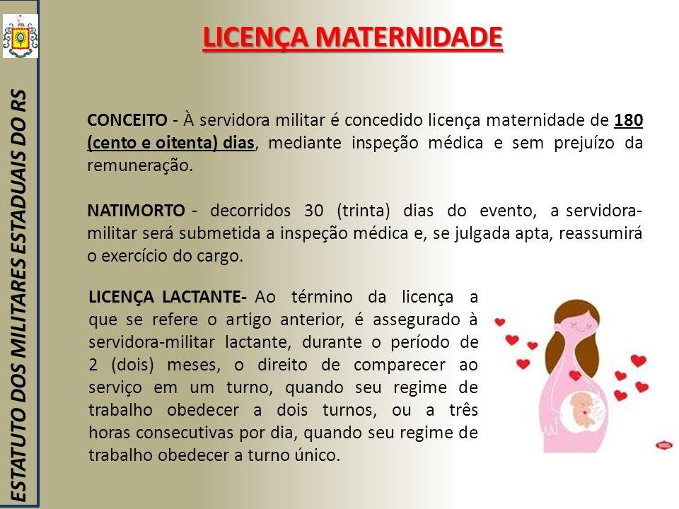 LICENÇA MATERNIDADE ESTATUTO DOS MILITARES ESTADUAIS DO RS CONCEITO - À servidora militar é concedido licença maternidade de 180 (cento e oitenta) dia