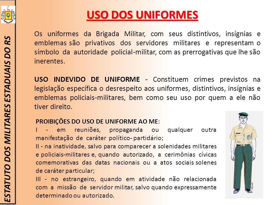 USO DOS UNIFORMES ESTATUTO DOS MILITARES ESTADUAIS DO RS Os uniformes da Brigada Militar, com seus distintivos, insígnias e emblemas são privativos do