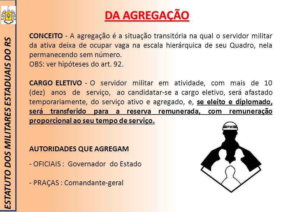 DA AGREGAÇÃO ESTATUTO DOS MILITARES ESTADUAIS DO RS CONCEITO - A agregação é a situação transitória na qual o servidor militar da ativa deixa de ocupa
