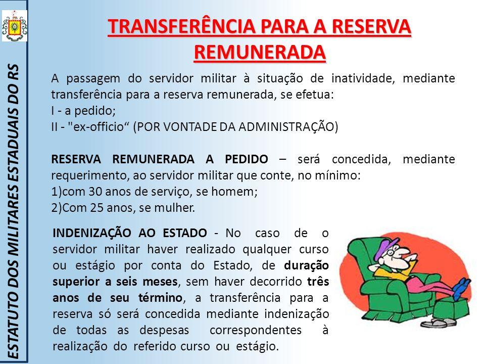 TRANSFERÊNCIA PARA A RESERVA REMUNERADA ESTATUTO DOS MILITARES ESTADUAIS DO RS A passagem do servidor militar à situação de inatividade, mediante tran
