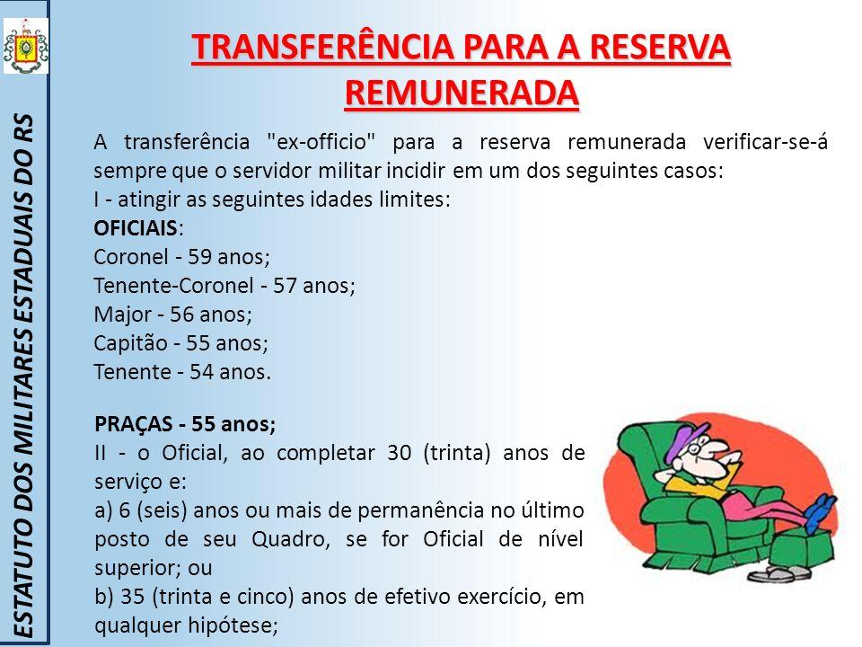 TRANSFERÊNCIA PARA A RESERVA REMUNERADA ESTATUTO DOS MILITARES ESTADUAIS DO RS A transferência