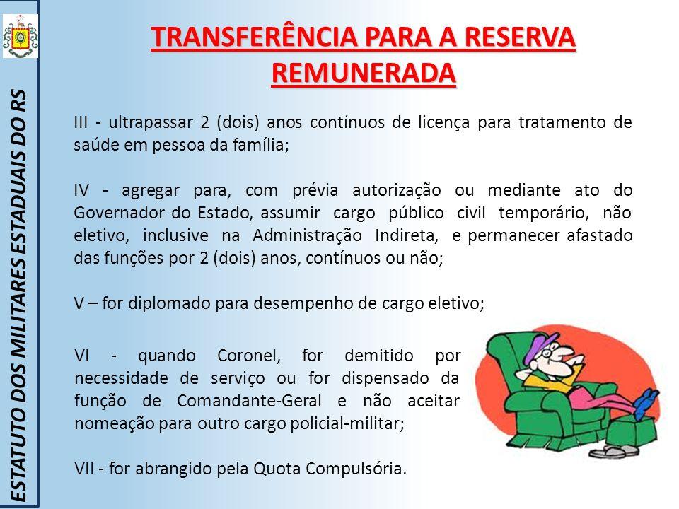 TRANSFERÊNCIA PARA A RESERVA REMUNERADA ESTATUTO DOS MILITARES ESTADUAIS DO RS III - ultrapassar 2 (dois) anos contínuos de licença para tratamento de