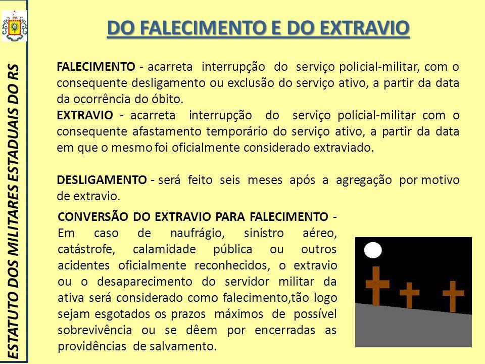 DO FALECIMENTO E DO EXTRAVIO ESTATUTO DOS MILITARES ESTADUAIS DO RS FALECIMENTO - acarreta interrupção do serviço policial-militar, com o consequente