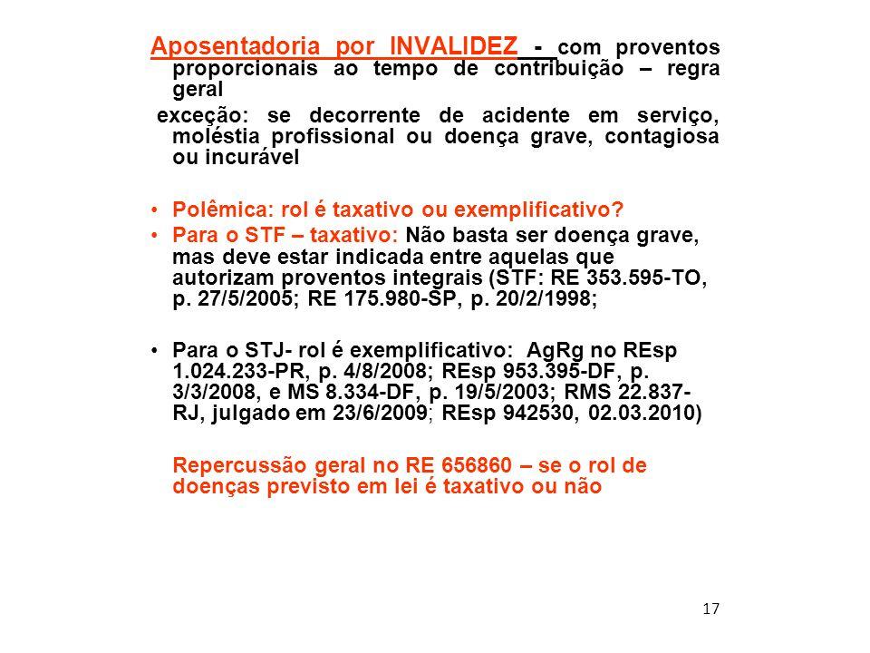 17 Aposentadoria por INVALIDEZ - com proventos proporcionais ao tempo de contribuição – regra geral exceção: se decorrente de acidente em serviço, mol