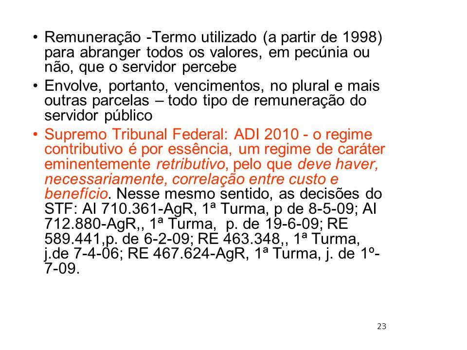 23 Remuneração -Termo utilizado (a partir de 1998) para abranger todos os valores, em pecúnia ou não, que o servidor percebe Envolve, portanto, vencim