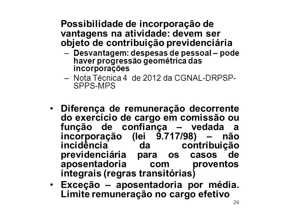 26 Possibilidade de incorporação de vantagens na atividade: devem ser objeto de contribuição previdenciária –Desvantagem: despesas de pessoal – pode h