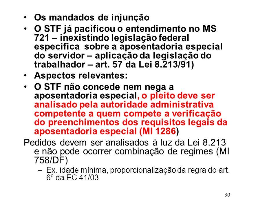 30 Os mandados de injunção O STF já pacificou o entendimento no MS 721 – inexistindo legislação federal específica sobre a aposentadoria especial do s