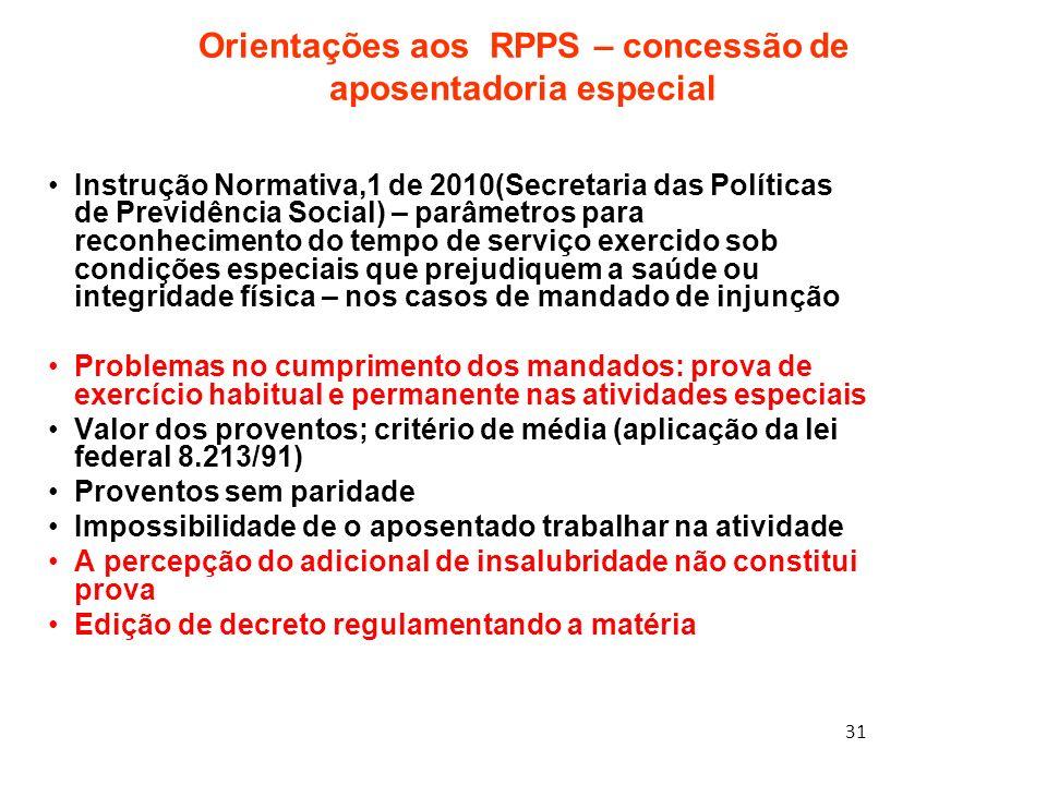 31 Orientações aos RPPS – concessão de aposentadoria especial Instrução Normativa,1 de 2010(Secretaria das Políticas de Previdência Social) – parâmetr