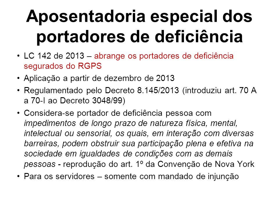 Aposentadoria especial dos portadores de deficiência LC 142 de 2013 – abrange os portadores de deficiência segurados do RGPS Aplicação a partir de dez