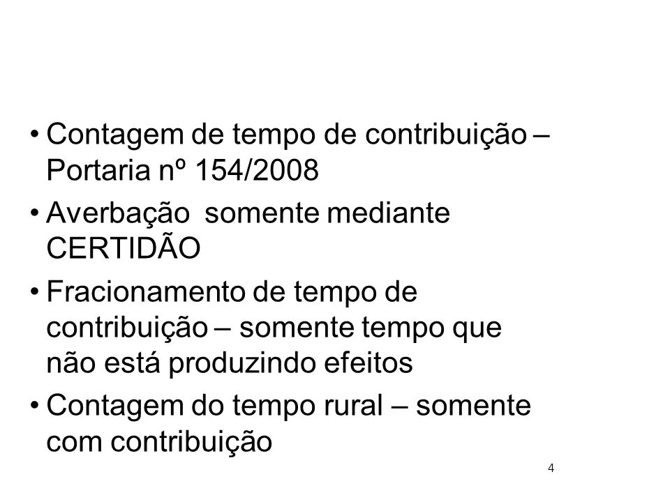 Contagem de tempo de contribuição – Portaria nº 154/2008 Averbação somente mediante CERTIDÃO Fracionamento de tempo de contribuição – somente tempo qu