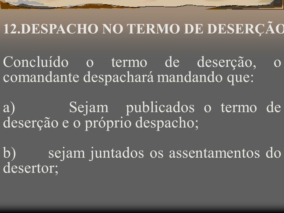 Uma vez publicado o termo de deserção, estará configurado o delito, que, no entendimento do Dr. ELÁDIO ESTRELA PACHECO, é instantâneo de efeito perman