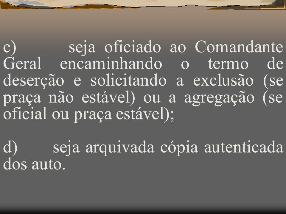 12.DESPACHO NO TERMO DE DESERÇÃO Concluído o termo de deserção, o comandante despachará mandando que: a) Sejam publicados o termo de deserção e o próp