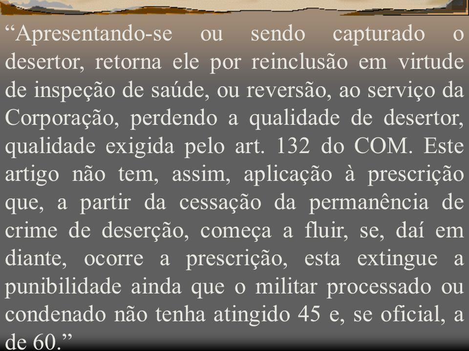Este artigo, na lição de JORGE ALBERTO ROMERO e de JORGE CÉSAR DE ASSIS, somente tem aplicação ao desertor que, sem se ter apresentado ou haver sido c