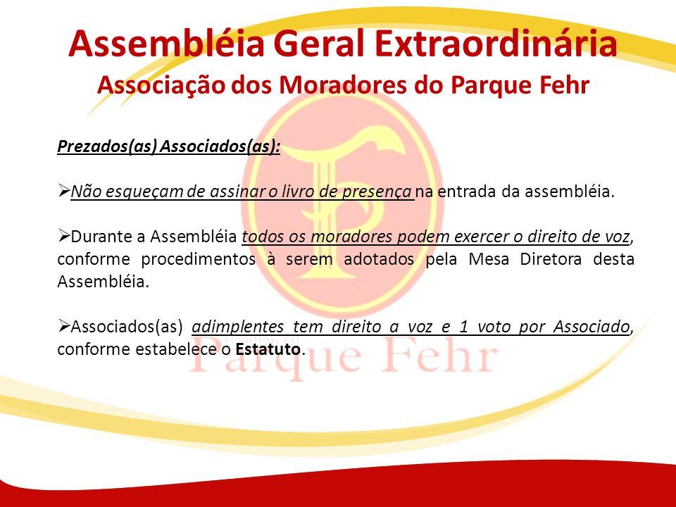Assembléia Geral Extraordinária Associação dos Moradores do Parque Fehr Prezados(as) Associados(as): Não esqueçam de assinar o livro de presença na en