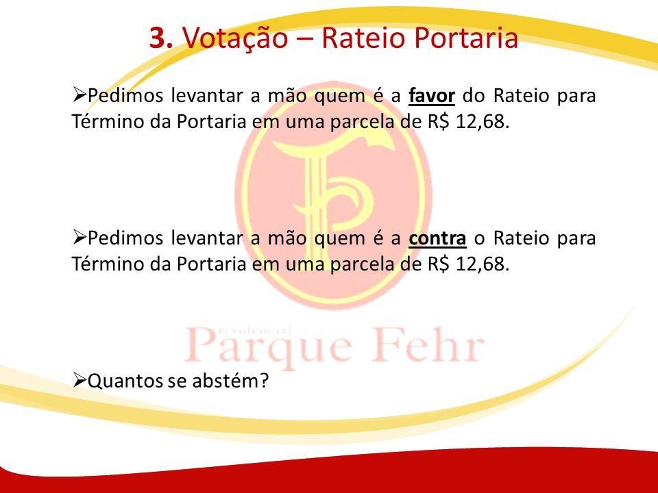 3. Votação – Rateio Portaria Pedimos levantar a mão quem é a favor do Rateio para Término da Portaria em uma parcela de R$ 12,68. Pedimos levantar a m