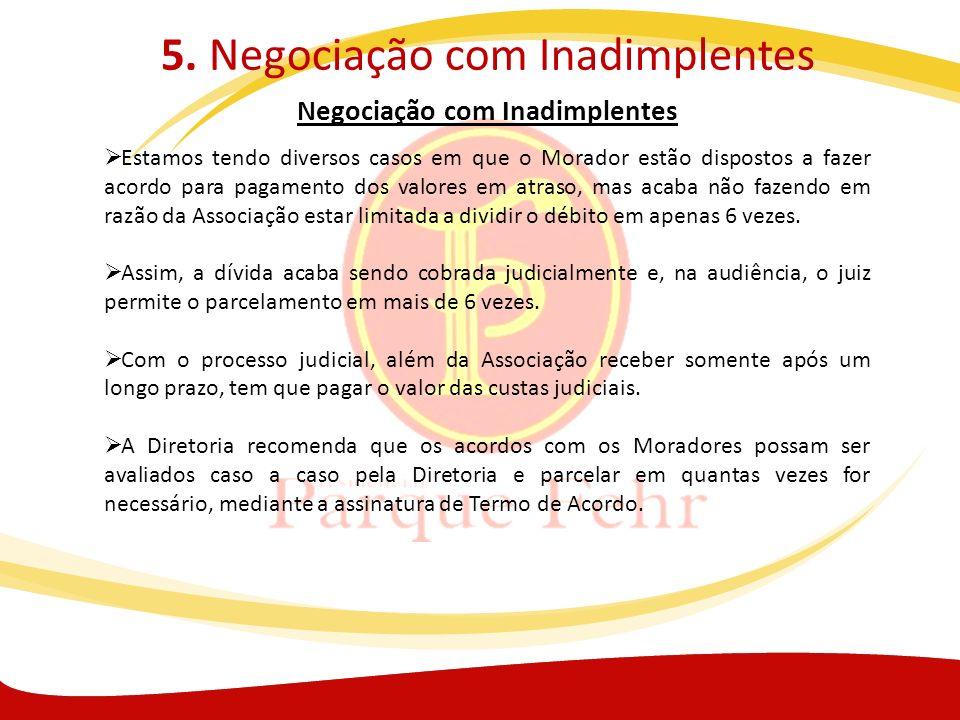 5. Negociação com Inadimplentes Negociação com Inadimplentes Estamos tendo diversos casos em que o Morador estão dispostos a fazer acordo para pagamen