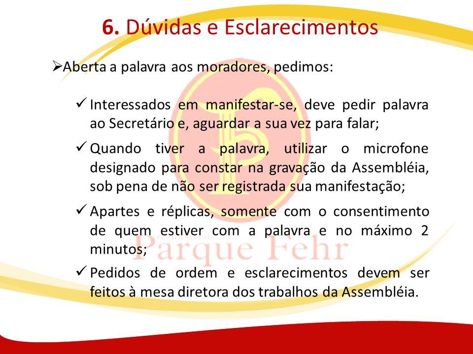 6. Dúvidas e Esclarecimentos Aberta a palavra aos moradores, pedimos: Interessados em manifestar-se, deve pedir palavra ao Secretário e, aguardar a su