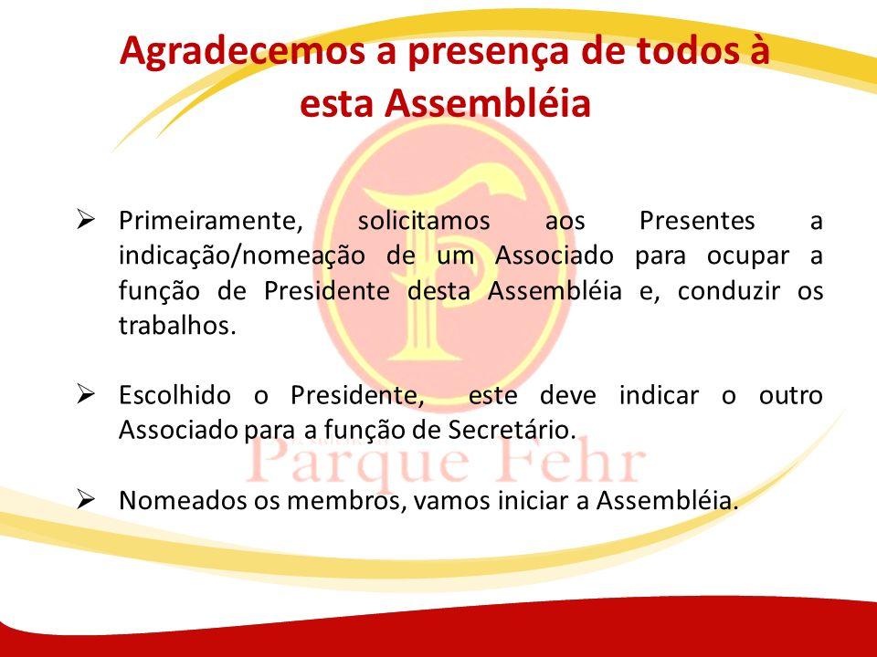 Agradecemos a presença de todos à esta Assembléia Primeiramente, solicitamos aos Presentes a indicação/nomeação de um Associado para ocupar a função d