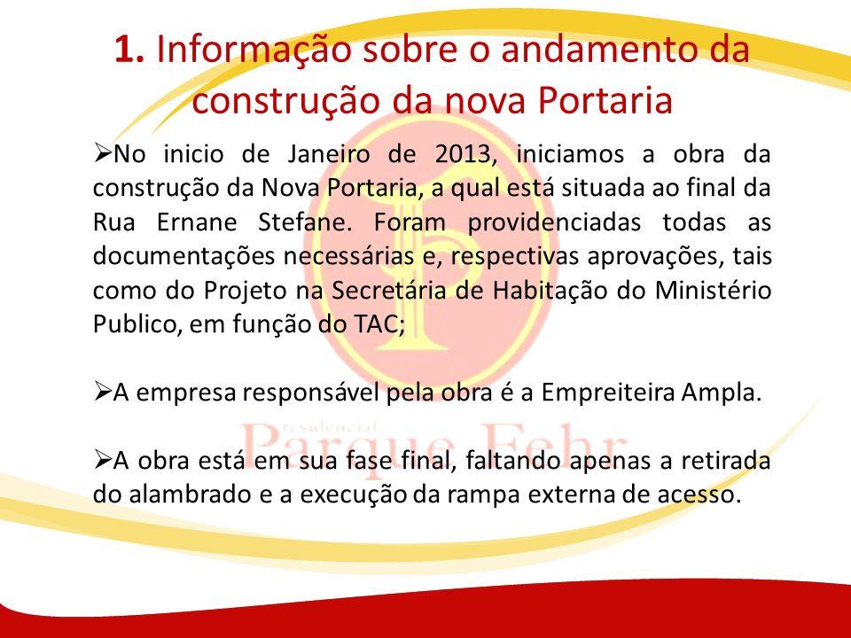 1. Informação sobre o andamento da construção da nova Portaria No inicio de Janeiro de 2013, iniciamos a obra da construção da Nova Portaria, a qual e