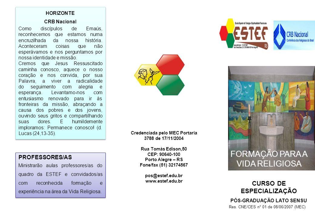 CURSO DE ESPECIALIZAÇÃO PÓS-GRADUAÇÃO LATO SENSU FORMAÇÃO PARA A VIDA RELIGOSA Credenciada pelo MEC Portaria 3788 de 17/11/2004 Rua Tomás Edison,50 CEP: 90640-100 Porto Alegre – RS Fone/fax (51) 32174567 pos@estef.edu.br www.estef.edu.br HORIZONTE CRB Nacional Como discípulos de Emaús, reconhecemos que estamos numa encruzilhada da nossa história.