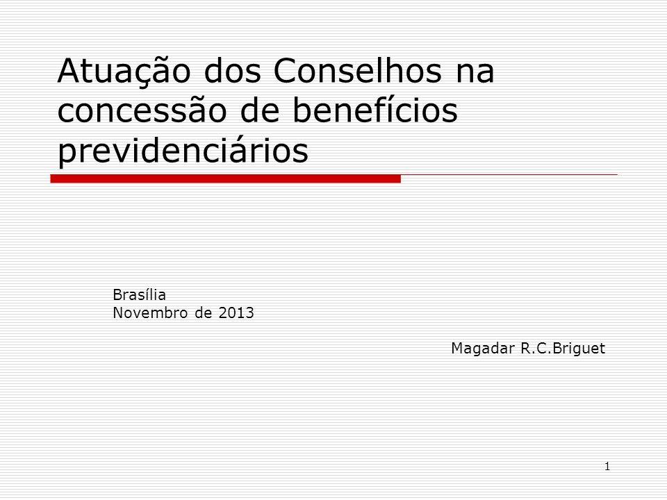 1 Atuação dos Conselhos na concessão de benefícios previdenciários Brasília Novembro de 2013 Magadar R.C.Briguet