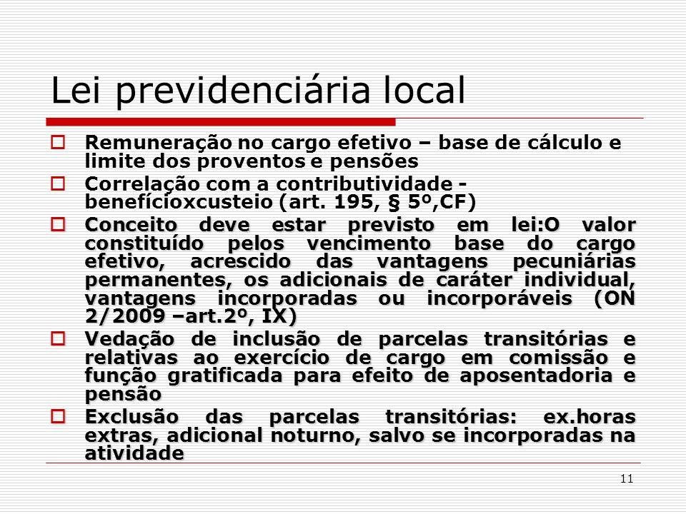 11 Lei previdenciária local Remuneração no cargo efetivo – base de cálculo e limite dos proventos e pensões Correlação com a contributividade - benefí