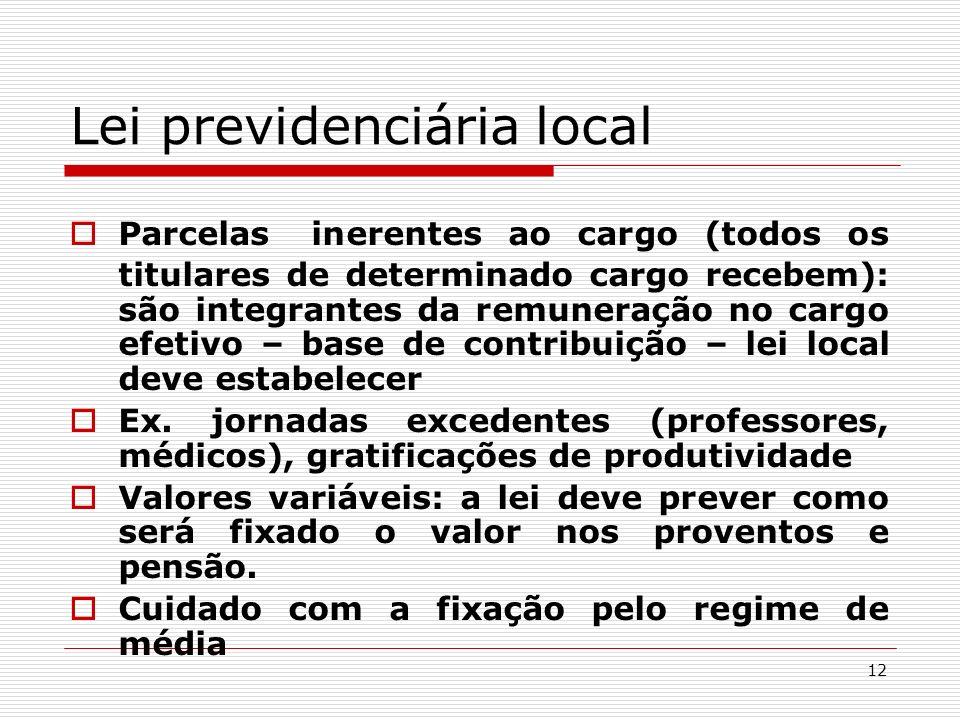 12 Lei previdenciária local Parcelas inerentes ao cargo (todos os titulares de determinado cargo recebem): são integrantes da remuneração no cargo efe