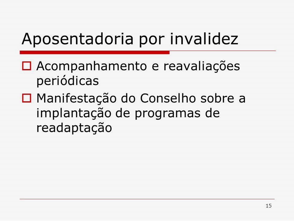 15 Aposentadoria por invalidez Acompanhamento e reavaliações periódicas Manifestação do Conselho sobre a implantação de programas de readaptação