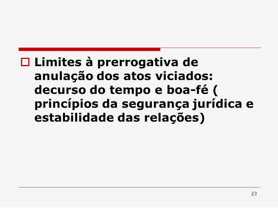 23 Limites à prerrogativa de anulação dos atos viciados: decurso do tempo e boa-fé ( princípios da segurança jurídica e estabilidade das relações)