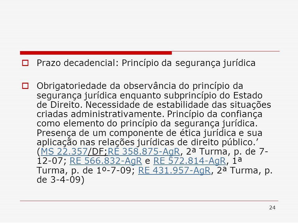 24 Prazo decadencial: Princípio da segurança jurídica Obrigatoriedade da observância do princípio da segurança jurídica enquanto subprincípio do Estad