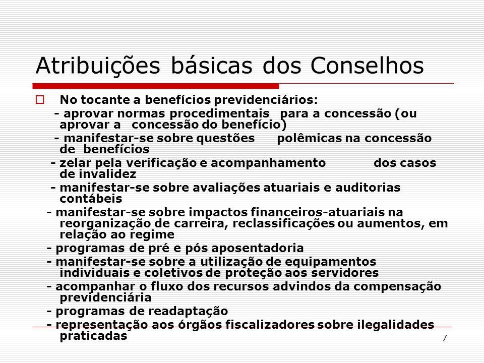7 Atribuições básicas dos Conselhos No tocante a benefícios previdenciários: - aprovar normas procedimentais para a concessão (ou aprovar a concessão
