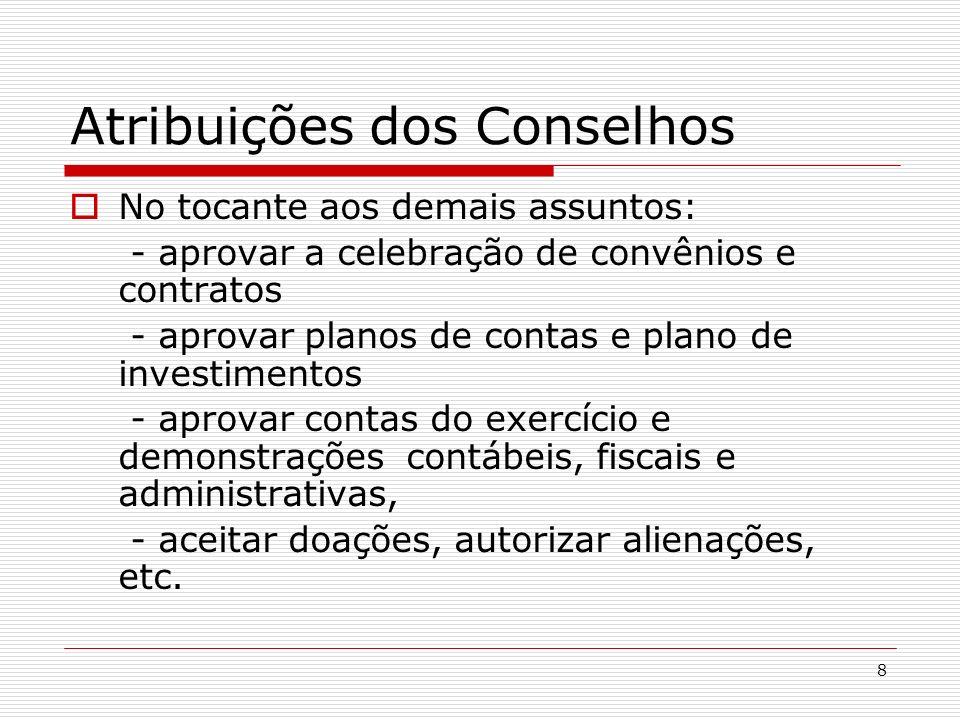 8 Atribuições dos Conselhos No tocante aos demais assuntos: - aprovar a celebração de convênios e contratos - aprovar planos de contas e plano de inve