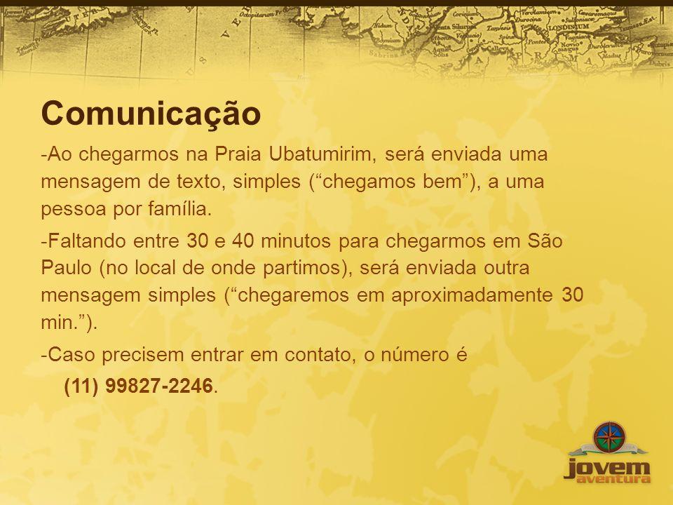 Comunicação -Ao chegarmos na Praia Ubatumirim, será enviada uma mensagem de texto, simples (chegamos bem), a uma pessoa por família. -Faltando entre 3